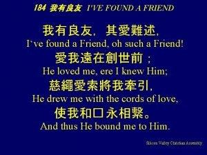 184 IVE FOUND A FRIEND Ive found a