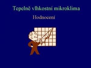 Tepeln vlhkostn mikroklima Hodnocen Co je to tepeln