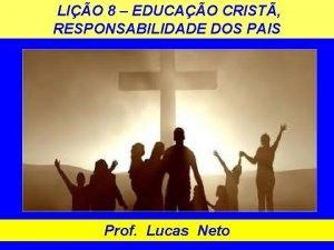 LIO 8 EDUCAO CRIST RESPONSABILIDADE DOS PAIS Prof