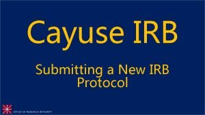 Cayuse IRB Submitting a New IRB Protocol OFFICE