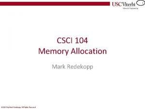 1 CSCI 104 Memory Allocation Mark Redekopp 2015
