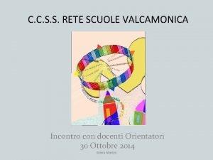 C C S S RETE SCUOLE VALCAMONICA Incontro