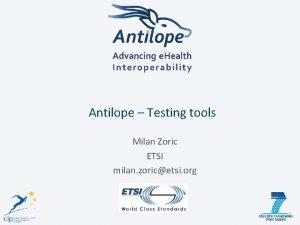 Antilope Testing tools Milan Zoric ETSI milan zoricetsi