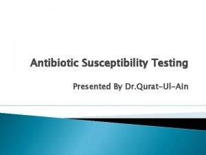 Antibiotic Susceptibility Testing Presented By Dr QuratUlAin Antibiotic