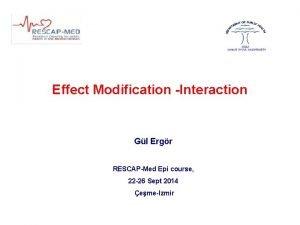 Effect Modification Interaction Gl Ergr RESCAPMed Epi course