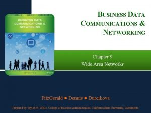 BUSINESS DATA COMMUNICATIONS NETWORKING Chapter 9 Wide Area