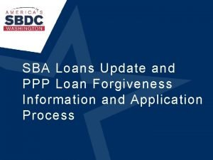 SBA Loans Update and PPP Loan Forgiveness Information