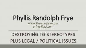 Phyllis Randolph Frye www liberatinglaw com prfryeaol com