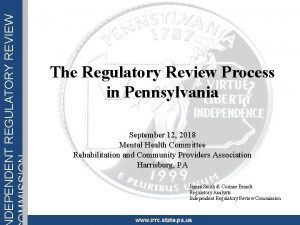 DEPENDENT REGULATORY REVIEW OMMISSION The Regulatory Review Process