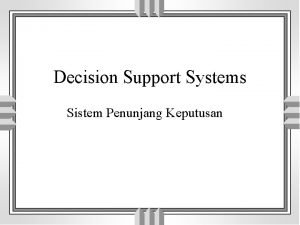 Decision Support Systems Sistem Penunjang Keputusan Decision Making