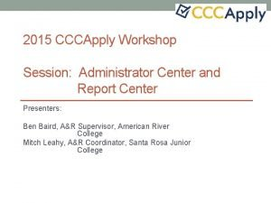 2015 CCCApply Workshop Session Administrator Center and Report