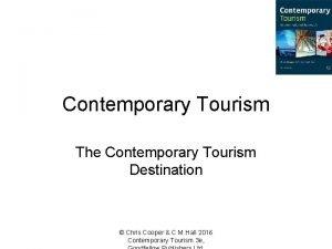 Contemporary Tourism The Contemporary Tourism Destination Chris Cooper
