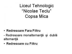 Liceul Tehnologic Nicolae Teclu Copsa Mica Redresoare Fara