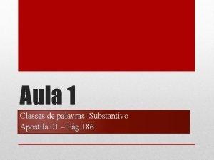 Aula 1 Classes de palavras Substantivo Apostila 01