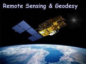 Remote Sensing Geodesy What is remote sensing History