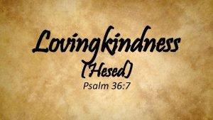 Lovingkindness Hesed Psalm 36 7 Lovingkindness Hesed Defined