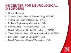 NE CENTER FOR NEUROLOGICAL DISORDERS Group Members Tsuneya