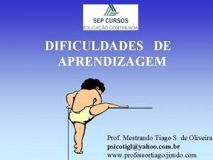 DIFICULDADES DE APRENDIZAGEM Prof Mestrando Tiago S de