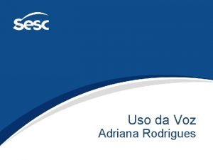 Uso da Voz Adriana Rodrigues Uso da Voz