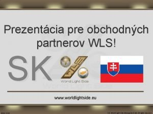 Prezentcia pre obchodnch partnerov WLS SK www worldlightside