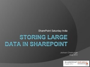 Share Point Saturday India STORING LARGE DATA IN