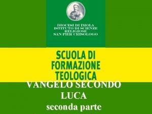 VANGELO SECONDO LUCA seconda parte Vangelo secondo Luca