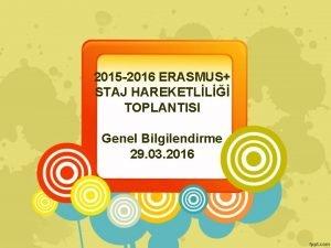 2015 2016 ERASMUS STAJ HAREKETLL TOPLANTISI Genel Bilgilendirme