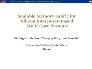 Scalable and Energyefficient Architecture Lab SEAL Scalable Memory