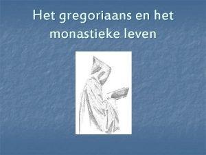 Het gregoriaans en het monastieke leven Het monastieke