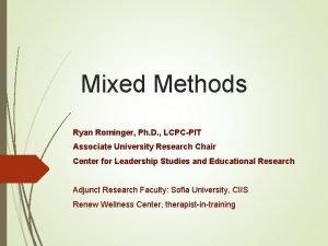 Mixed Methods Ryan Rominger Ph D LCPCPIT Associate