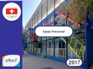Equipo Psicosocial 2017 Equipo de Convivencia Escolar Inspector