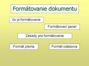 Formtovanie dokumentu o je formtovanie Formtovac panel Zsady