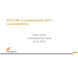 MINNO Innovaatioprojekti 2015 Loppukatselmus Team Hyrr Liikuntakeskus Hyrr