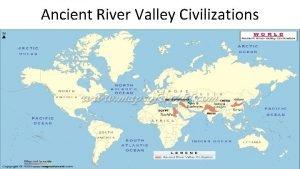 Ancient River Valley Civilizations Four Corners Review Ancient