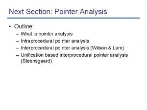 Next Section Pointer Analysis Outline What is pointer