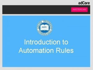 AMSTERDAM Introduction to Automation Rules Presented by AMSTERDAM