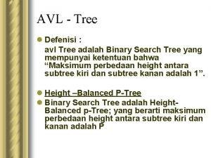 AVL Tree l Defenisi avl Tree adalah Binary