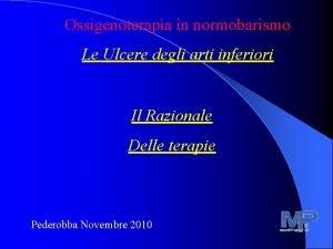 Ossigenoterapia in normobarismo Le Ulcere degli arti inferiori