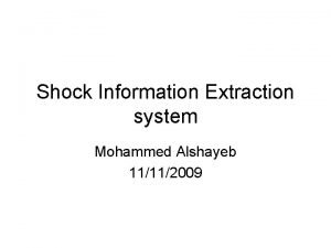 Shock Information Extraction system Mohammed Alshayeb 11112009 IEShock
