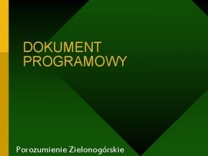DOKUMENT PROGRAMOWY Porozumienie Zielonogrskie Misja USTAWICZNA DBAO O