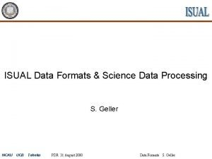ISUAL Data Formats Science Data Processing S Geller
