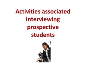 Activities associated interviewing prospective students Student Admissions Interviewing
