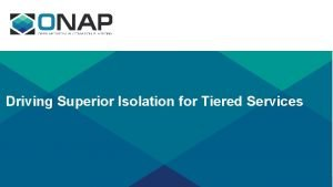 Driving Superior Isolation for Tiered Services Driving Superior