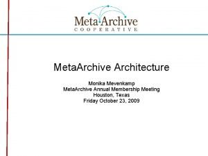 Meta Archive Architecture Monika Mevenkamp Meta Archive Annual