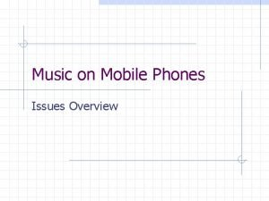 Music on Mobile Phones Issues Overview Mobile Music