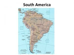 South America South America Geographical Facts 1 South