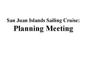 San Juan Islands Sailing Cruise Planning Meeting Materials