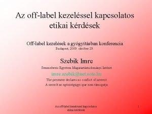 Az offlabel kezelssel kapcsolatos etikai krdsek Offlabel kezelsek