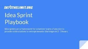 Idea Sprint Playbook Idea sprints are a framework