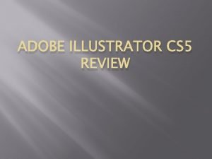ADOBE ILLUSTRATOR CS 5 REVIEW CHAPTER ONE Describe